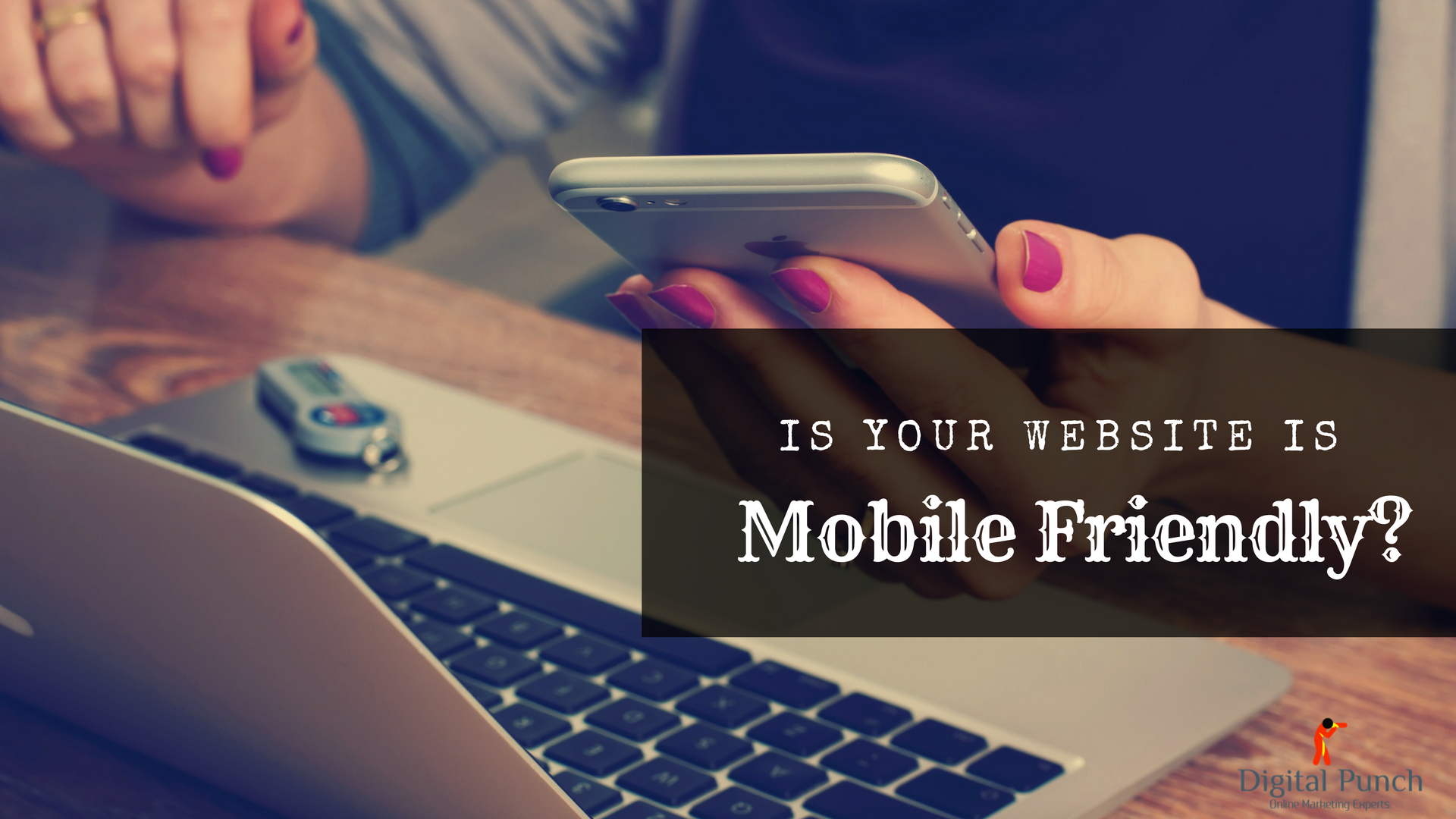 Is your website is mobile friendly? Get a mobile friendly website design - Digital Punch